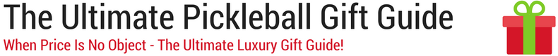 The Ultimate Luxury Pickleball  Gift Guide