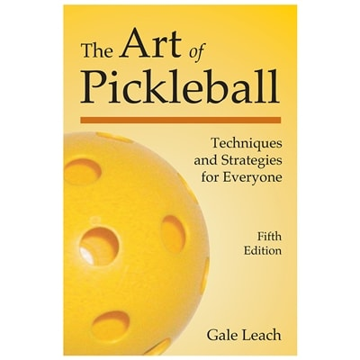 The Art of Pickleball by Gale Leach - Fourth Edition